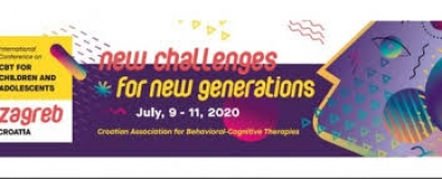 International Conference on CBT for children and adolescents: New challenges for new generations - Zagreb 2020.